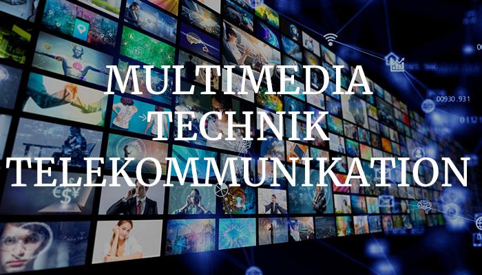 MULTIMEDIA, TECHNIK & TELEKOMMUNIKATION
